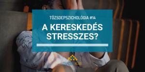 A kereskedés stresszes?