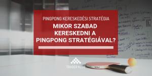 Mikor szabad kereskedni a Pingpong stratégiával?