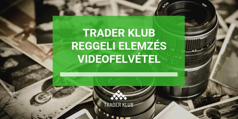 Trader Klub - reggeli elemzés videófelvétele