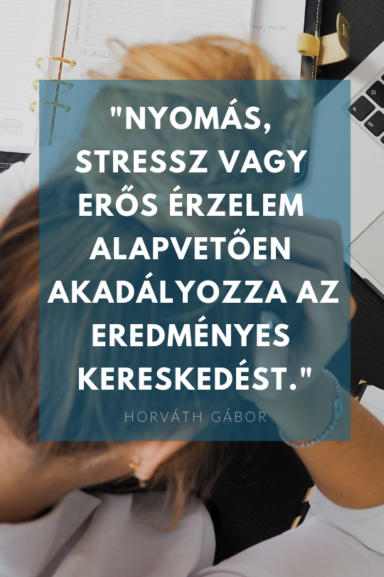 Nyomás, stressz vagy erős érzelem alapvetően akadályozza az eredményes kereskedést.