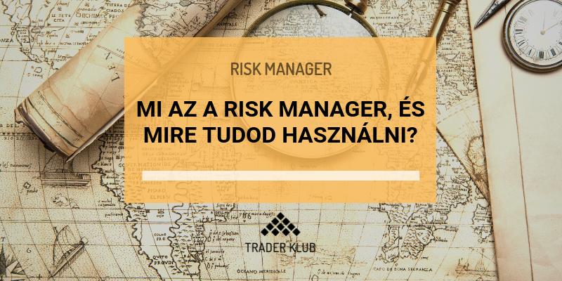 Mi az a Risk Manager, és mire tudod használni?